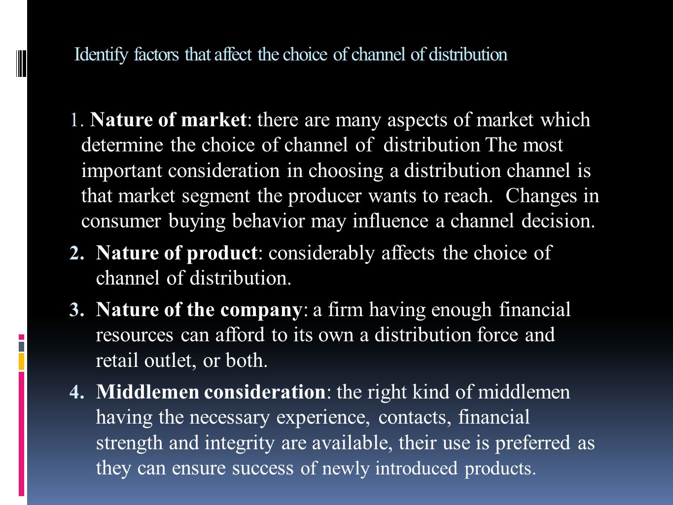 Identify factors that affect the choice of channel of distribution