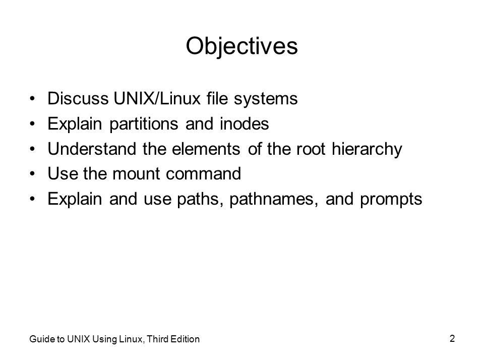 Objectives Discuss UNIX/Linux file systems