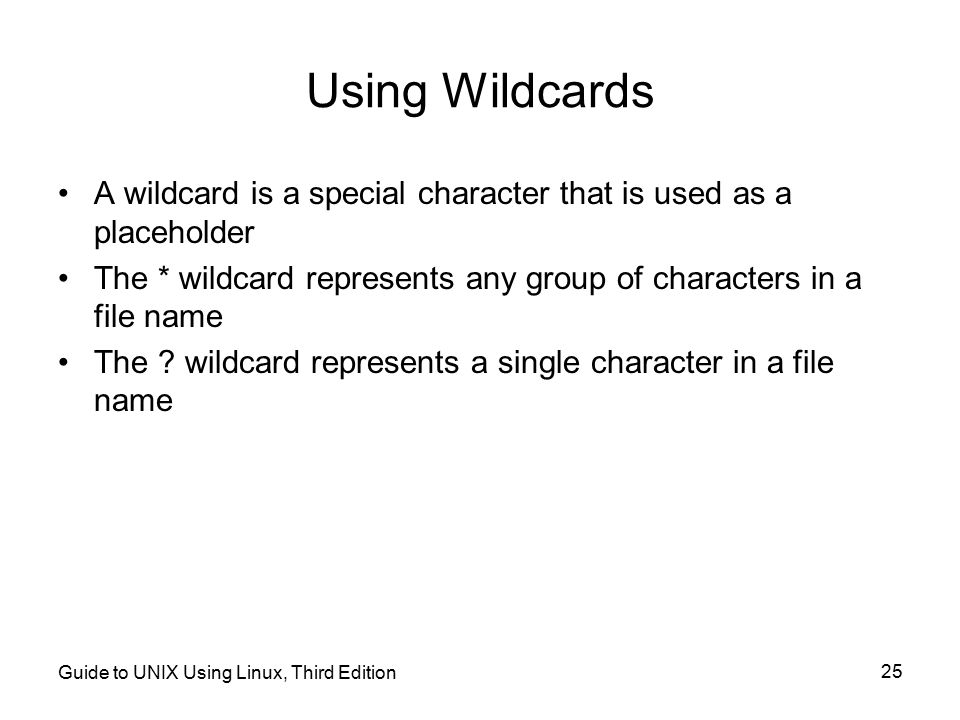 Using Wildcards A wildcard is a special character that is used as a placeholder. The * wildcard represents any group of characters in a file name.