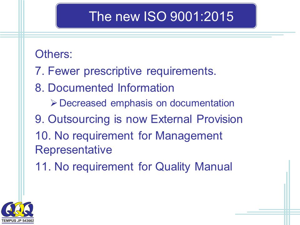 The new ISO 9001:2015 Others: 7. Fewer prescriptive requirements.
