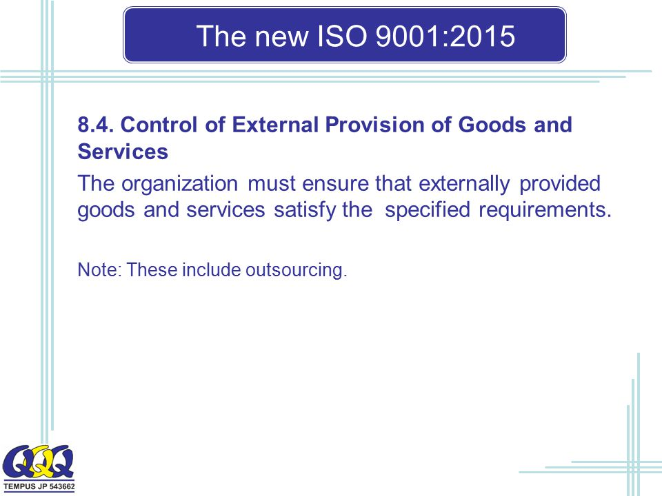 The new ISO 9001: Control of External Provision of Goods and Services.