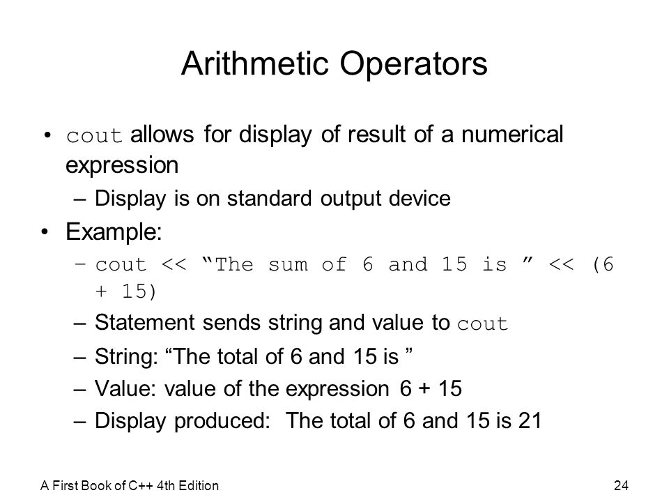 Arithmetic Operators cout allows for display of result of a numerical expression. Display is on standard output device.