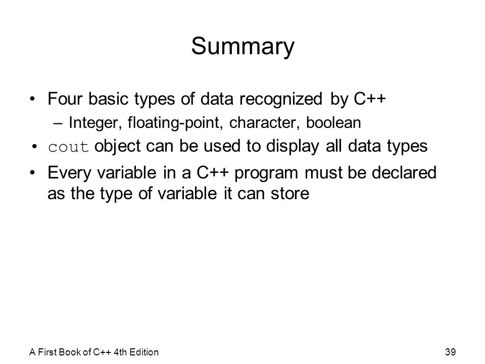 Summary Four basic types of data recognized by C++