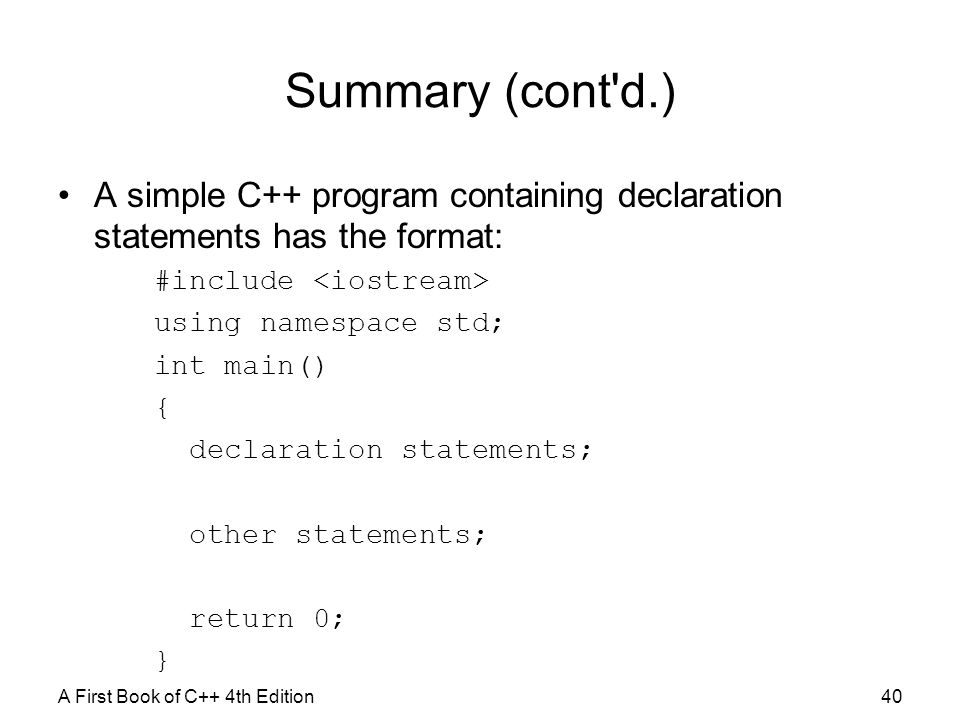 Summary (cont d.) A simple C++ program containing declaration statements has the format: #include <iostream>