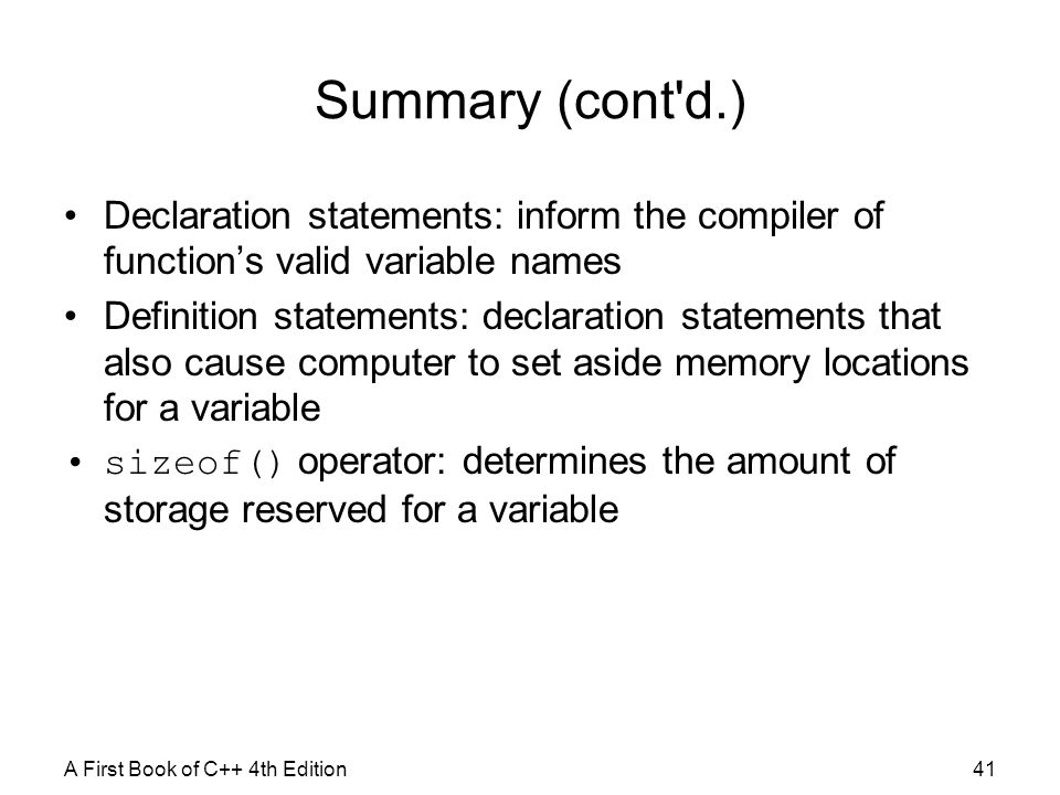 Summary (cont d.) Declaration statements: inform the compiler of function's valid variable names.