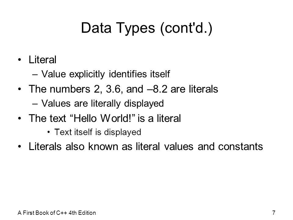 Data Types (cont d.) Literal The numbers 2, 3.6, and –8.2 are literals