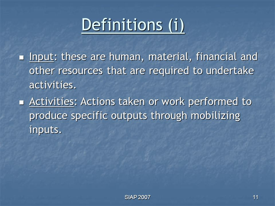Definitions (i) Input: these are human, material, financial and other resources that are required to undertake activities.