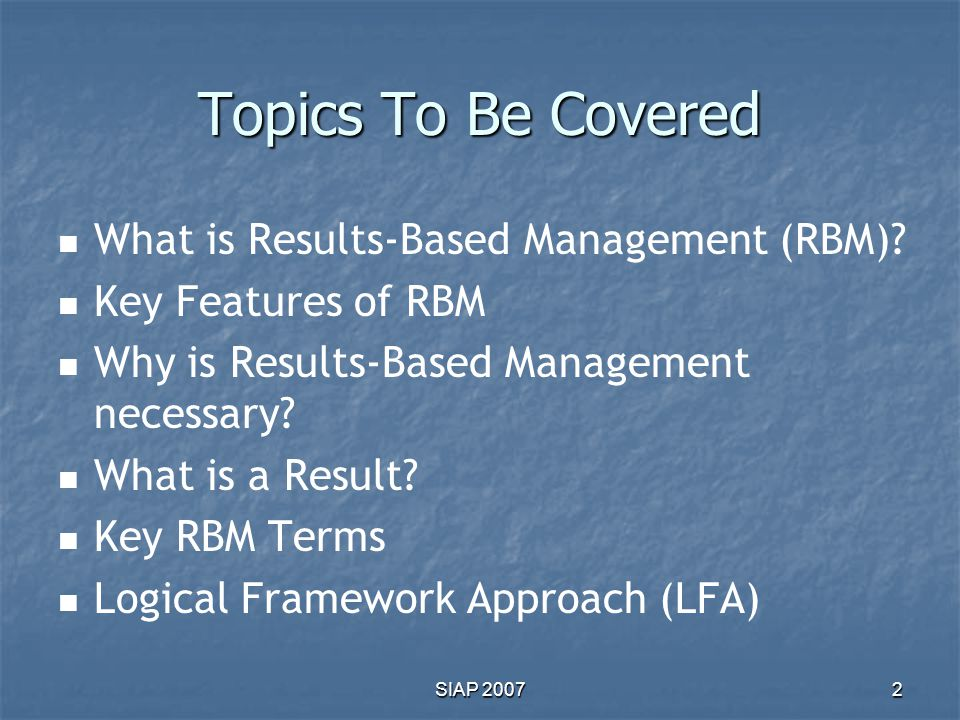 Topics To Be Covered What is Results-Based Management (RBM)