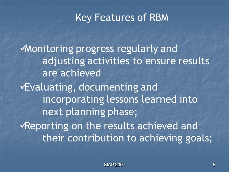 Key Features of RBM Monitoring progress regularly and adjusting activities to ensure results are achieved.