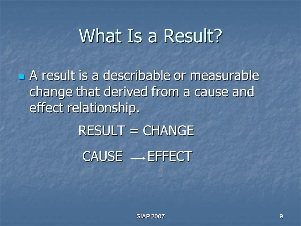 What Is a Result A result is a describable or measurable change that derived from a cause and effect relationship.