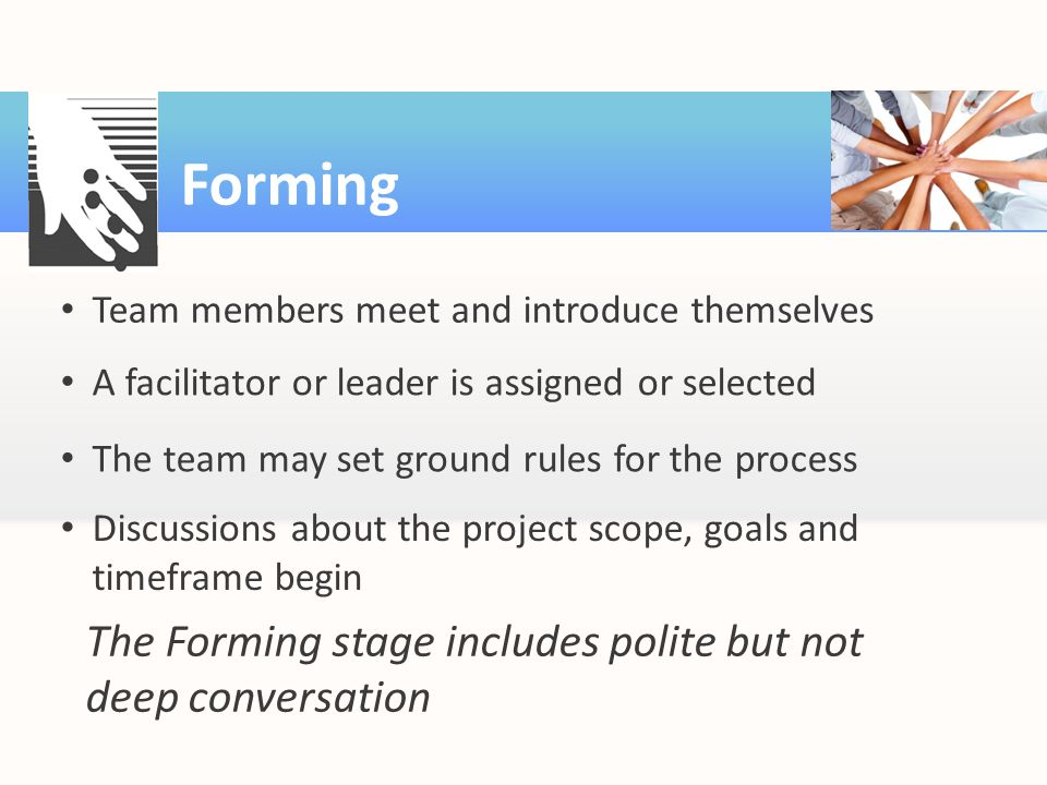 Forming The Forming stage includes polite but not deep conversation