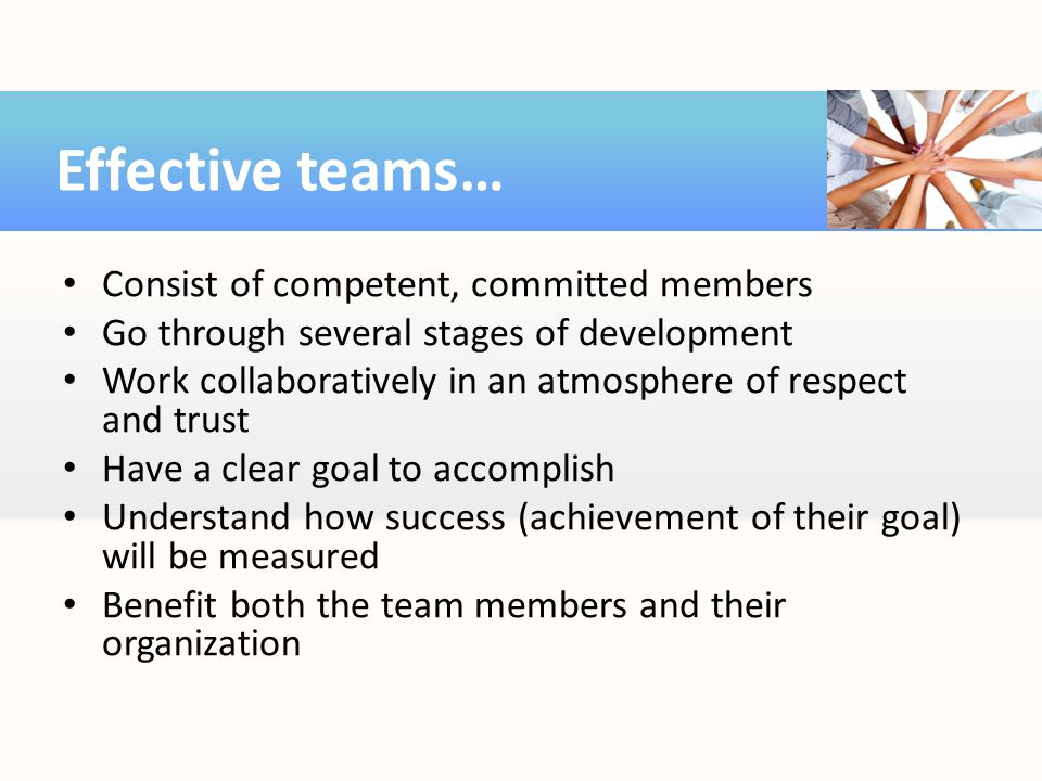 Effective teams… Consist of competent, committed members