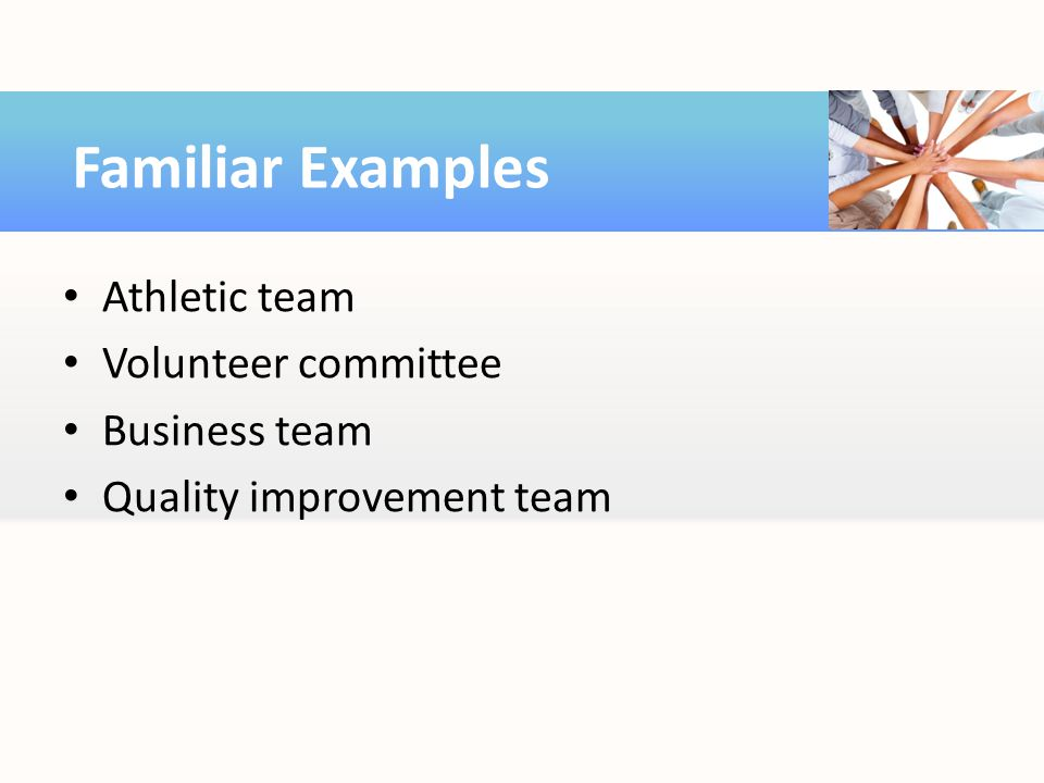 Familiar Examples Athletic team Volunteer committee Business team