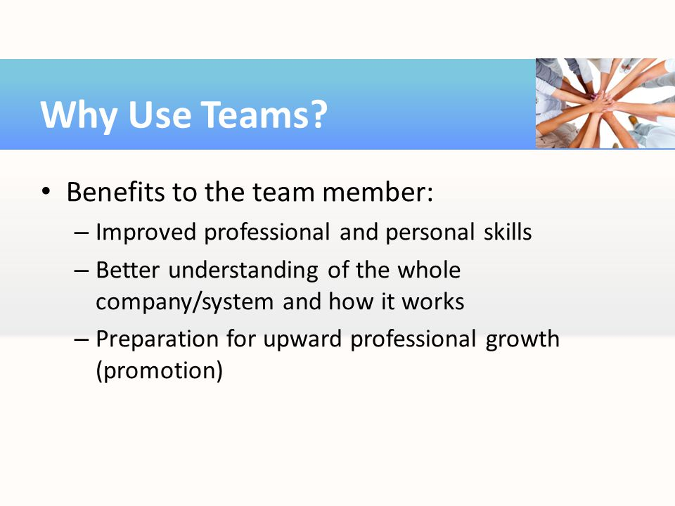 Why Use Teams Benefits to the team member: