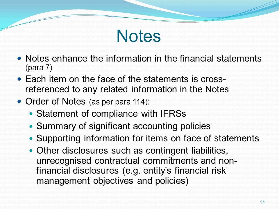 Notes Notes enhance the information in the financial statements (para 7)