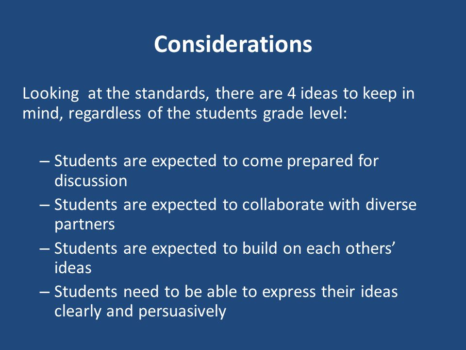 Considerations Looking at the standards, there are 4 ideas to keep in mind, regardless of the students grade level: