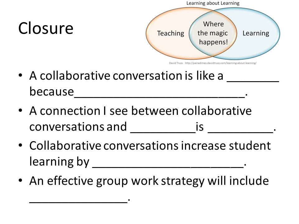 Closure A collaborative conversation is like a ________ because__________________________.