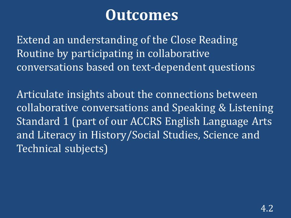 Outcomes Extend an understanding of the Close Reading Routine by participating in collaborative conversations based on text-dependent questions.