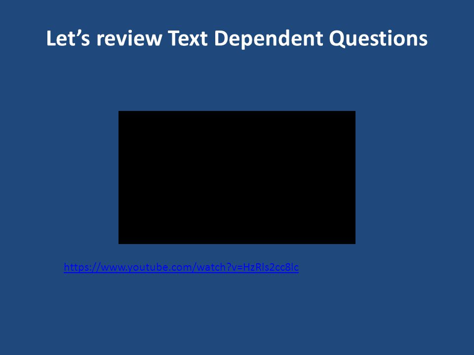 Let's review Text Dependent Questions