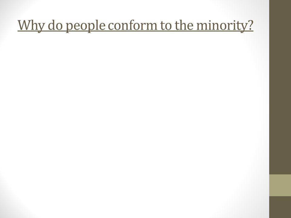 Why do people conform to the minority