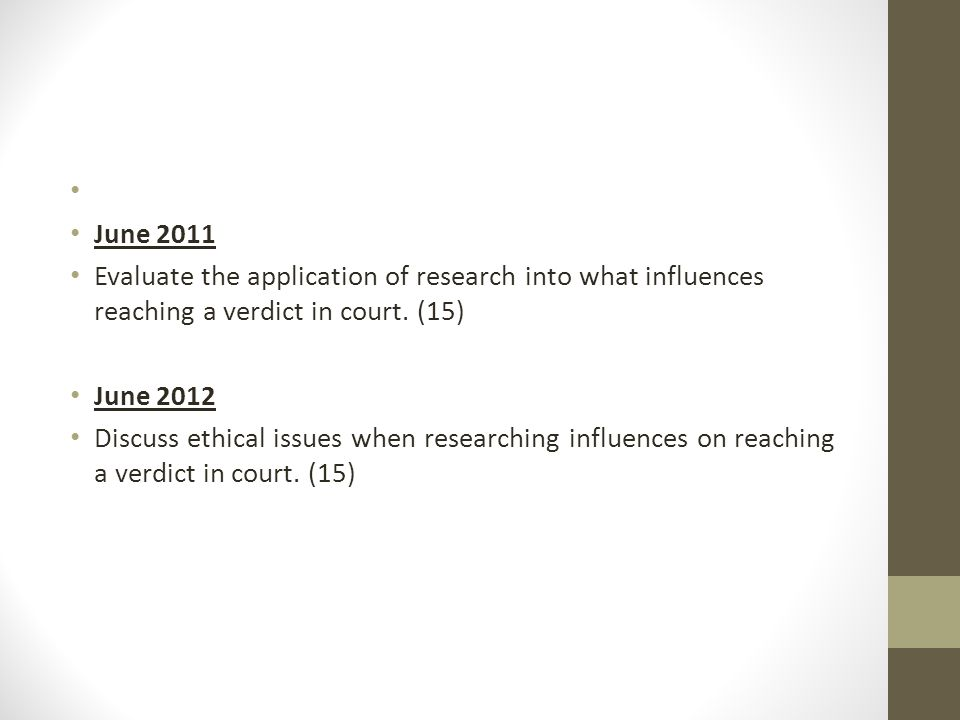 June Evaluate the application of research into what influences reaching a verdict in court. (15)