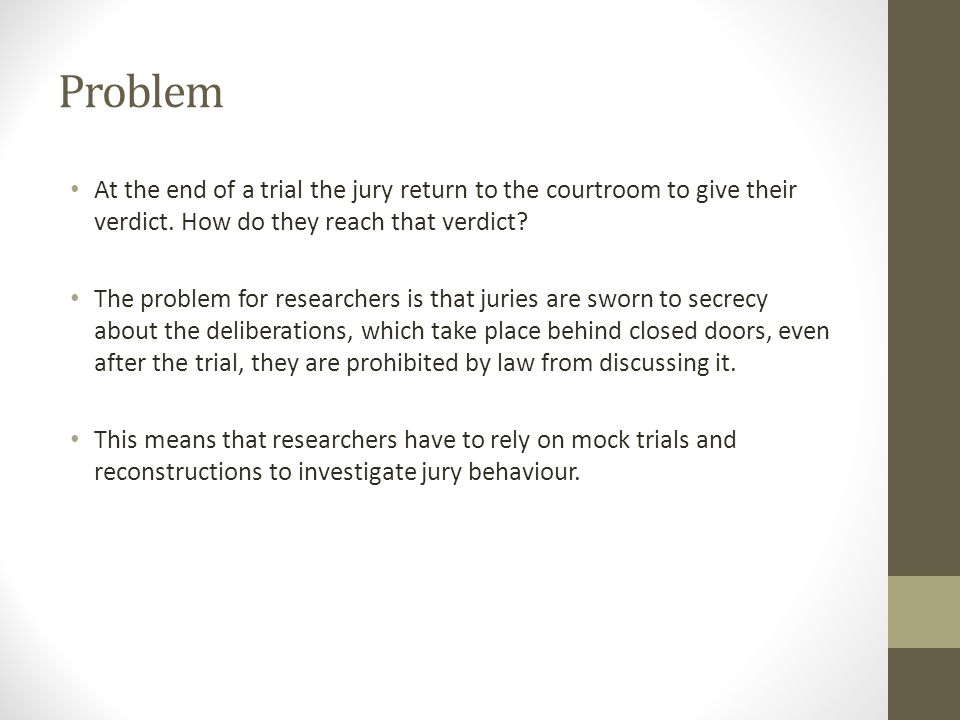 Problem At the end of a trial the jury return to the courtroom to give their verdict. How do they reach that verdict