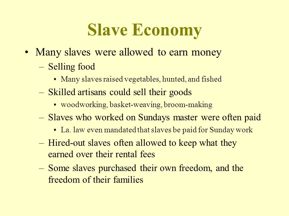 Slave Economy Many slaves were allowed to earn money Selling food