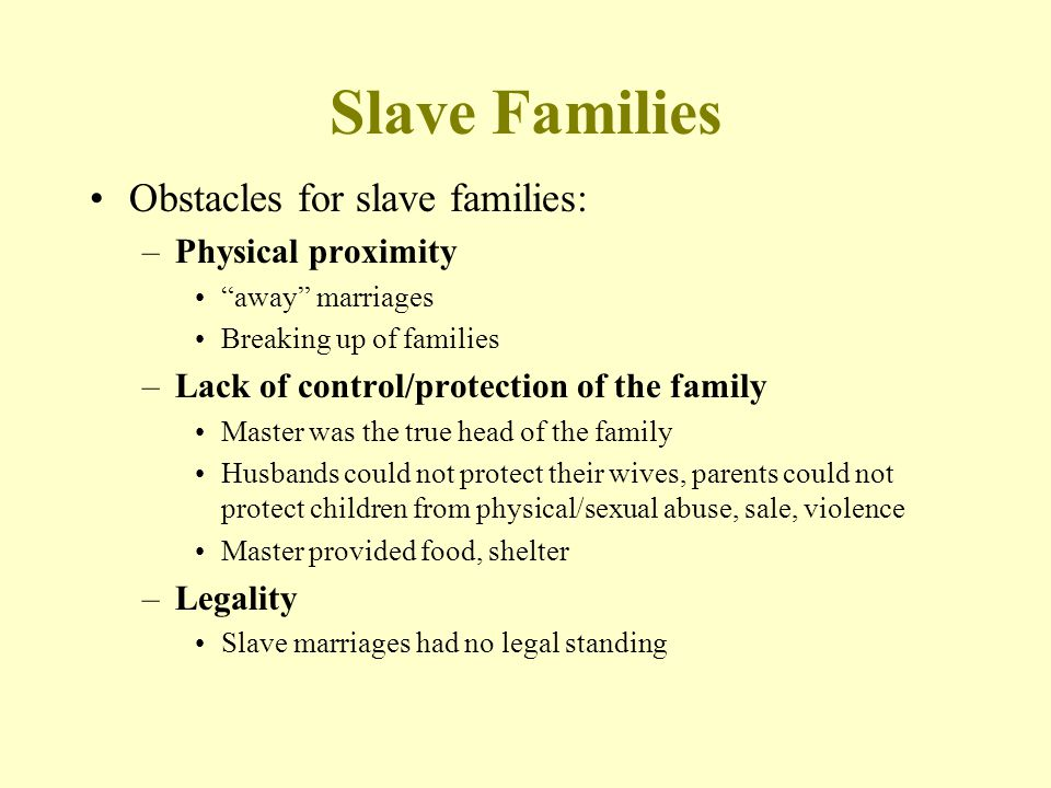Slave Families Obstacles for slave families: Physical proximity