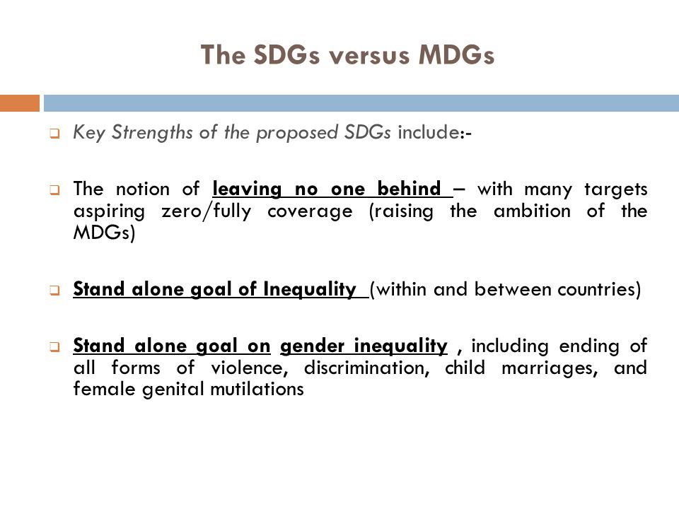 The SDGs versus MDGs Key Strengths of the proposed SDGs include:-