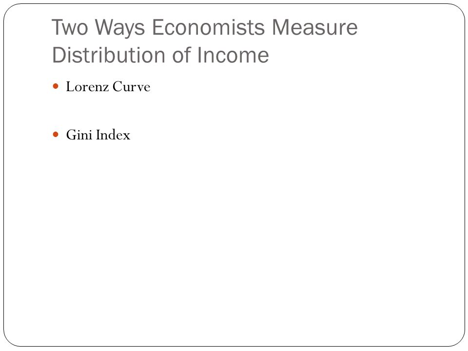 Two Ways Economists Measure Distribution of Income