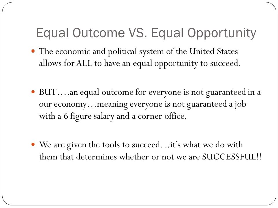 Equal Outcome VS. Equal Opportunity