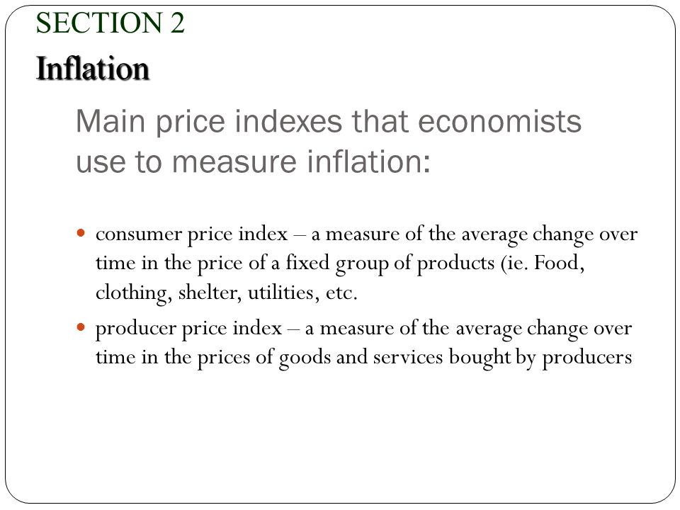 Main price indexes that economists use to measure inflation: