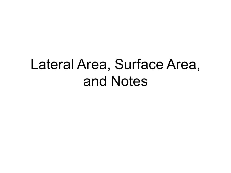 Lateral Area, Surface Area, and Notes