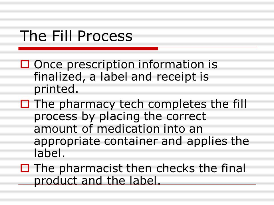 The Fill Process Once prescription information is finalized, a label and receipt is printed.