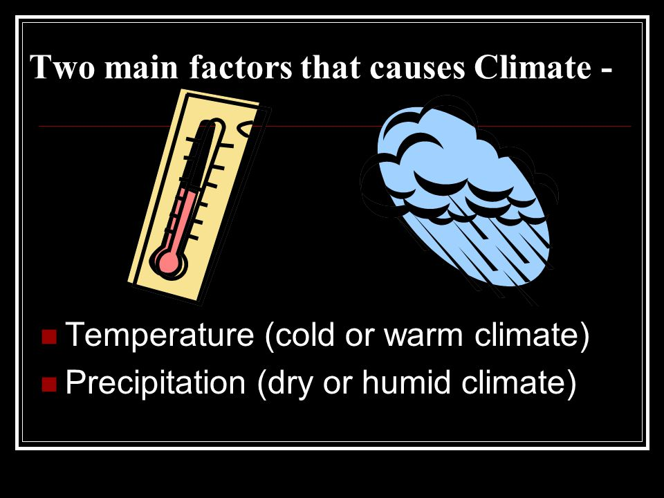 Two main factors that causes Climate -