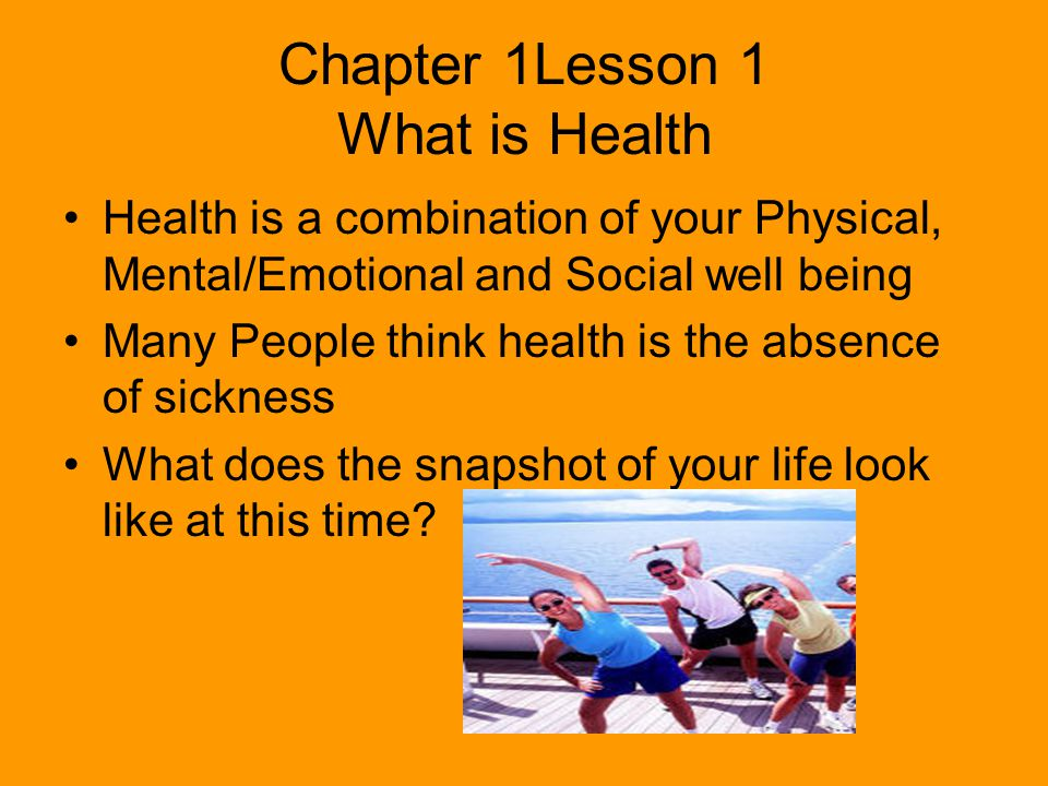 Chapter 1Lesson 1 What is Health