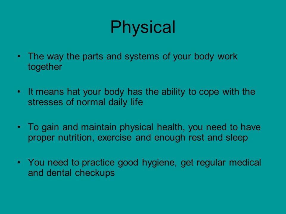 Physical The way the parts and systems of your body work together