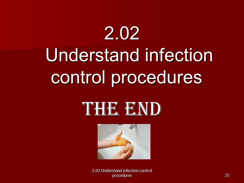 The End 2.02 Understand infection control procedures