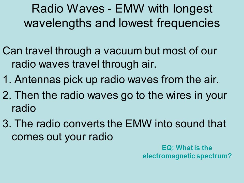 Radio Waves - EMW with longest wavelengths and lowest frequencies