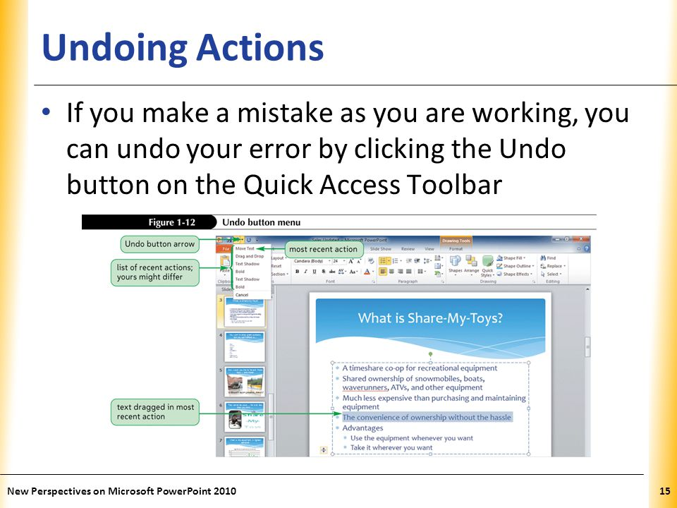 Undoing Actions If you make a mistake as you are working, you can undo your error by clicking the Undo button on the Quick Access Toolbar.