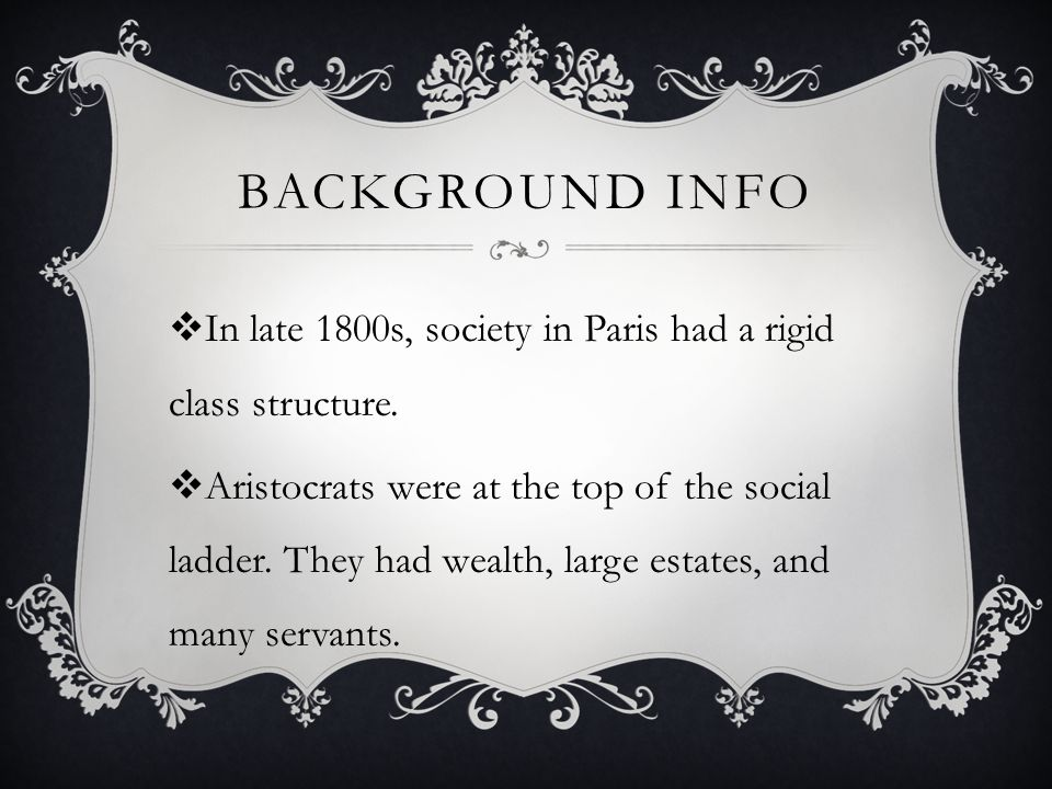 Background Info In late 1800s, society in Paris had a rigid class structure.