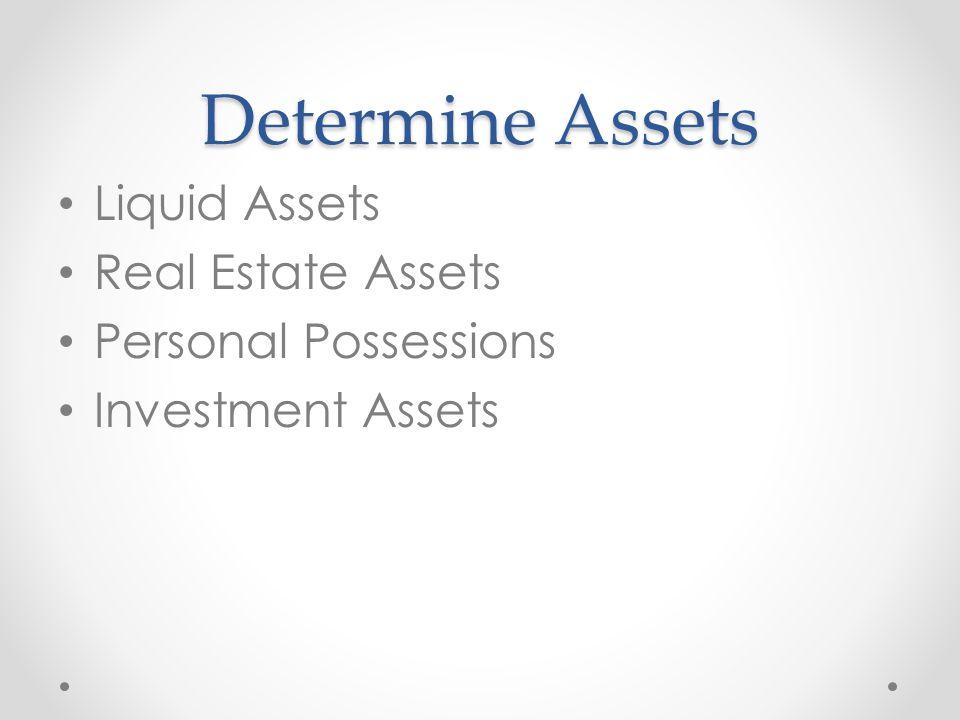 Determine Assets Liquid Assets Real Estate Assets Personal Possessions