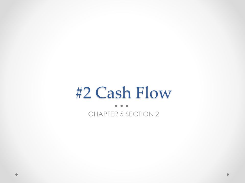 #2 Cash Flow CHAPTER 5 SECTION 2