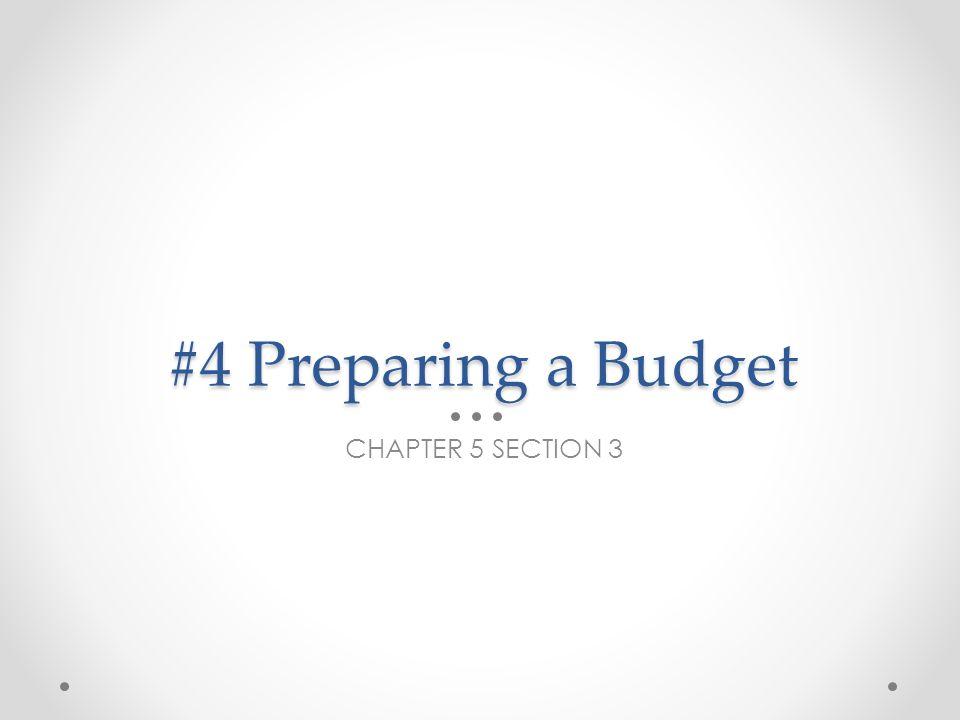 #4 Preparing a Budget CHAPTER 5 SECTION 3