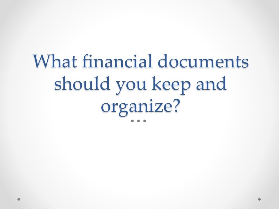 What financial documents should you keep and organize