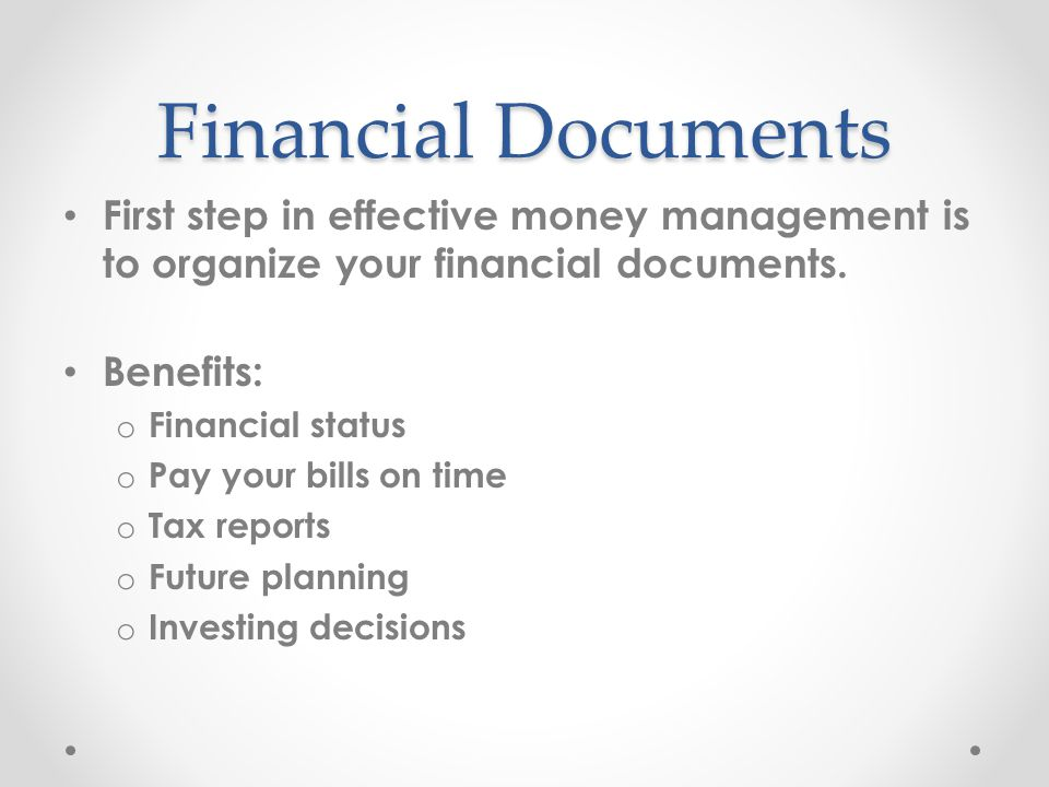 Financial Documents First step in effective money management is to organize your financial documents.