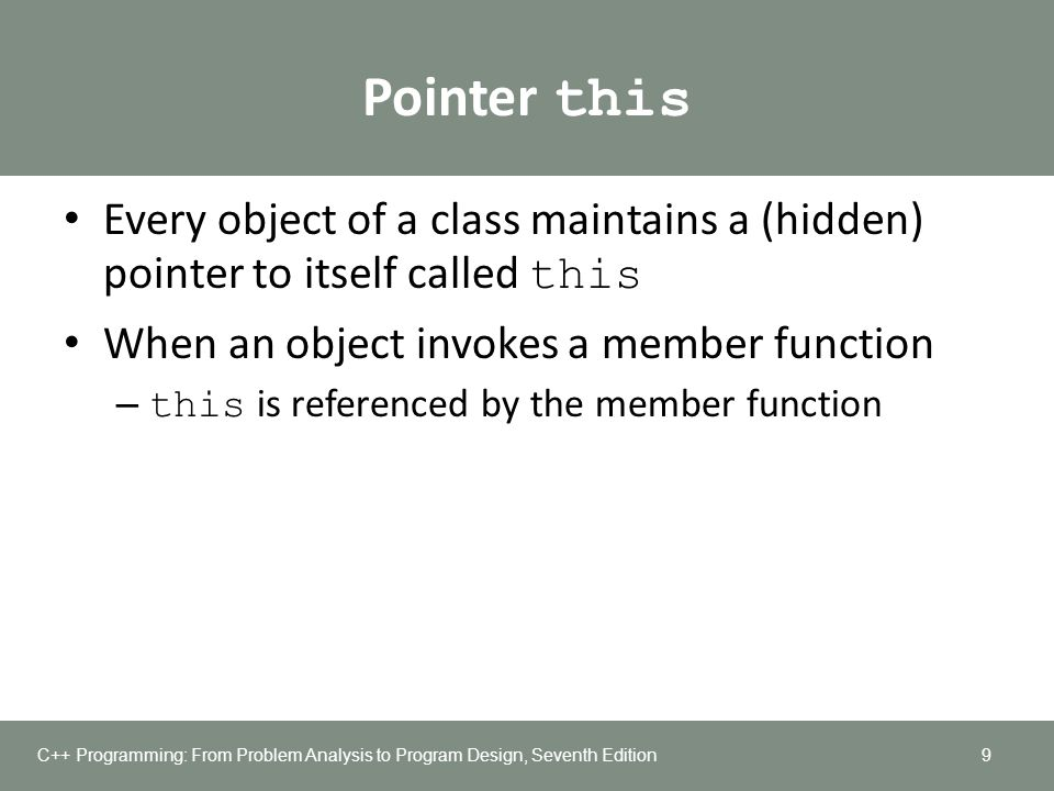 Pointer this Every object of a class maintains a (hidden) pointer to itself called this. When an object invokes a member function.