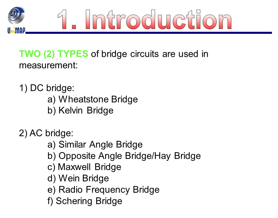 1. Introduction TWO (2) TYPES of bridge circuits are used in measurement: 1) DC bridge: a) Wheatstone Bridge.
