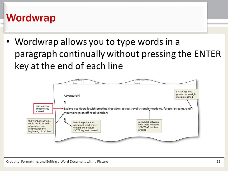 Wordwrap Wordwrap allows you to type words in a paragraph continually without pressing the ENTER key at the end of each line.