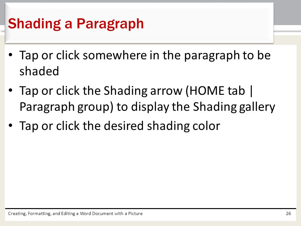 Shading a Paragraph Tap or click somewhere in the paragraph to be shaded.